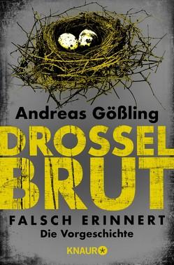 Drosselbrut – Falsch erinnert von Gößling,  Andreas