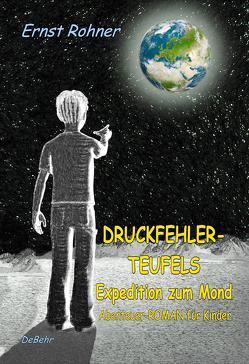 Druckfehlerteufels Expedition zum Mond – Abenteuer-ROMAN für Kinder von Rohner,  Ernst