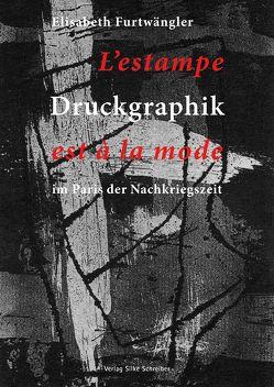 Druckgraphik im Paris der Nachkriegszeit von Furtwängler,  Elisabeth