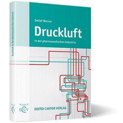 Druckluft in der pharmazeutischen Industrie von Köhler,  D, Ruppelt,  E, Werner,  D.
