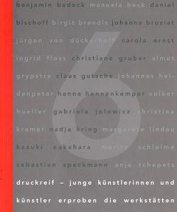 druckreif. junge Künstlerinnen und Künstler erproben die Werkstätten von Bunk,  Stephanie, Busch,  Ralf, Masbaum,  Dirk, Rüggeberg,  Harald, Weber,  Andrea