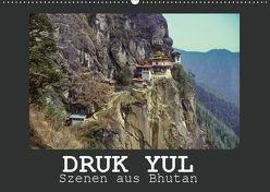 Druk Yul – Szenen aus Bhutan (Wandkalender 2019 DIN A2 quer) von Scheller,  Hans-Werner