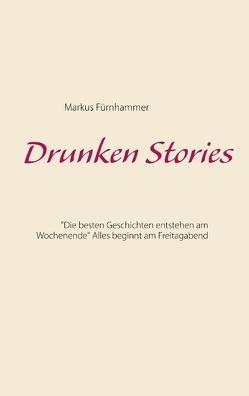 Drunken Stories von Fürnhammer,  Markus