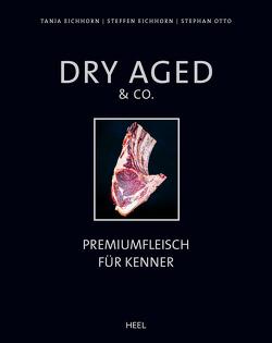Dry Aged & Co. von Eichhorn,  Steffen, Eichhorn,  Tanja, Otto,  Stephan