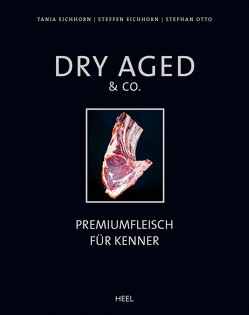 Dry Aged & Co. von Eichhorn,  Steffen, Eichhorn,  Tanja, Gmeiner,  Markus, Otto,  Stephan