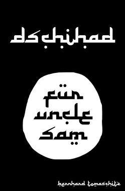 Dschihad für Uncle Sam von Tomaschitz,  Bernhard
