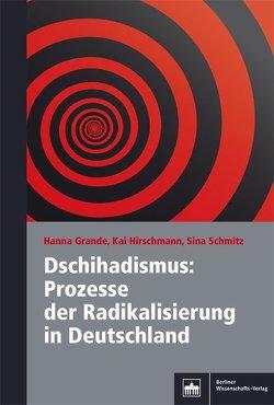 Dschihadismus: Prozesse der Radikalisierung in Deutschland von Grande,  Hanna, Hirschmann,  Kai, Schmitz,  Sina