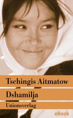 """Dshamilja – """"Die schönste Liebesgeschichte der Welt"""" von Aitmatow,  Tschingis, Aragon,  Louis, Herboth,  Hartmut, Hitzer,  Friedrich"""