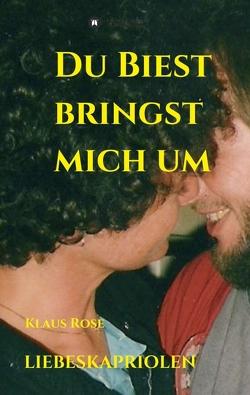 DU BIEST BRINGST MICH UM von Rose,  Klaus