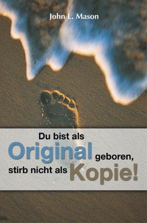 Du bist als Original geboren, stirb nicht als Kopie! von Mason,  John L