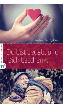 Du bist begabt und reich beschenkt von Deichgräber,  Reinhard