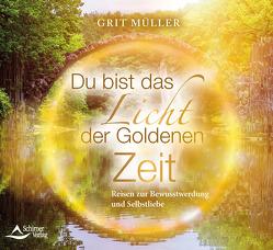 Du bist das Licht der goldenen Zeit von Müller,  Grit