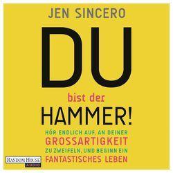 Du bist der Hammer! von Engeln,  Nicole, Schmalen,  Elisabeth, Sincero,  Jen