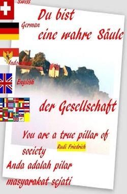 Du bist eine wahre Säule der Gesellschaft Deutsch Indonesisch English von Friedrich,  Rudi, Haßfurt Knetzgau,  Augsfeld, Paix,  Loup