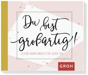 Du bist großartig!: Kleine Komplimente für jeden Tag von Groh Kreativteam