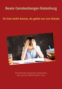 Du bist nicht dumm, du gehst nur zur Schule von Gerstenberger-Ratzeburg,  Beate