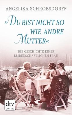 """""""Du bist nicht so wie andre Mütter"""" von Schrobsdorff,  Angelika"""