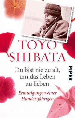 Du bist nie zu alt, um das Leben zu lieben von Gräfe,  Ursula, Shibata,  Toyo