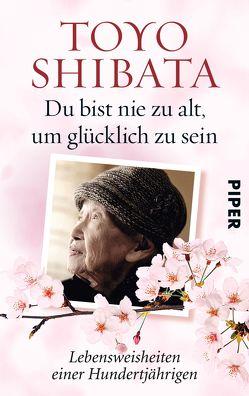 Du bist nie zu alt, um glücklich zu sein von Gräfe,  Ursula, Shibata,  Toyo, Ziegler,  Kimiko Nakayama