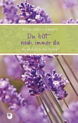Du bist noch immer da von Naegeli,  Antje Sabine