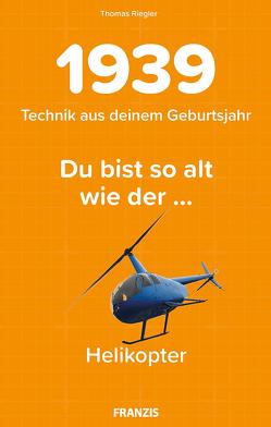 Du bist so alt wie … Technikwissen für Geburtstagskinder 1939 von Riegler,  Thomas
