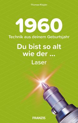 Du bist so alt wie … Technikwissen für Geburtstagskinder 1960 von Riegler,  Thomas