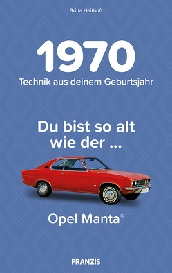 Du bist so alt wie … Technikwissen für Geburtstagskinder 1970 von Heithoff,  Britta
