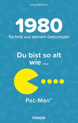 Du bist so alt wie … Technikwissen für Geburtstagskinder 1980 von Bothmann,  Oliver