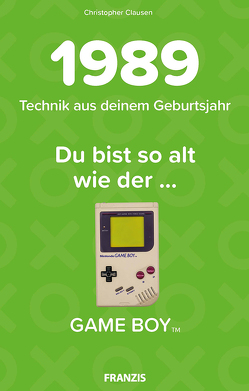 Du bist so alt wie … Technikwissen für Geburtstagskinder 1989 von Clausen,  Christopher