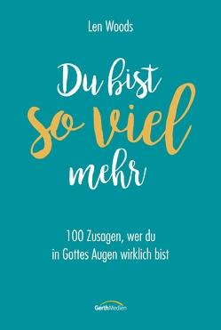 Du bist so viel mehr (eBook) von Lutz,  Silvia, Woods,  Len