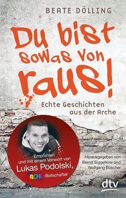 Du bist sowas von raus Echte Geschichten aus der Arche von Büscher,  Wolfgang, Dölling,  Beate, Siggelkow,  Bernd