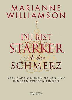 Du bist stärker als dein Schmerz von Kahn-Ackermann,  Susanne, Williamson,  Marianne