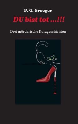 Du bist tot…! von Groeger,  P. G., Peterskofsky,  Jörg