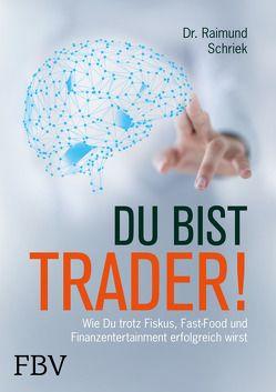 Du bist Trader! von Schriek,  Raimund