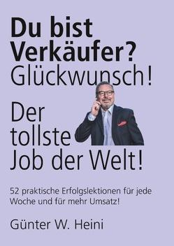 Du bist Verkäufer? Glückwunsch – das ist der tollste Job der Welt! von Heini,  Günter W.