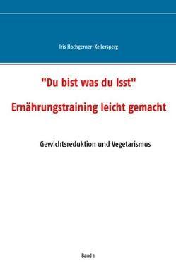 Du bist was du isst von Hochgerner-Kellersperg,  Iris