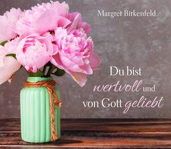 Du bist wertvoll und von Gott geliebt von Birkenfeld,  Margret