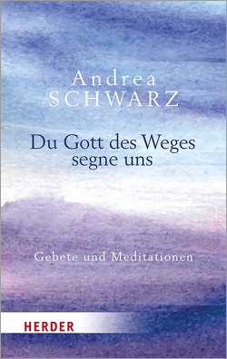 Du Gott des Weges segne uns von Schwarz,  Andrea