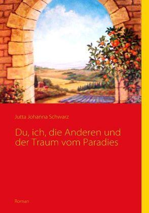 Du, ich, die Anderen und der Traum vom Paradies von Schwarz,  Jutta J