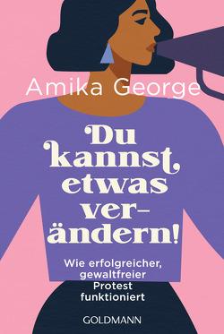 Du kannst etwas verändern! von George,  Amika, Spangler,  Bettina