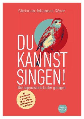 Du kannst singen! von Käser,  Christian Johannes