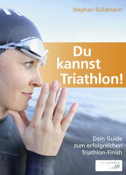 Du kannst Triathlon! von Goldmann,  Stephan