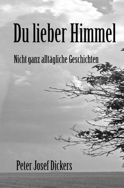 Du lieber Himmel von Dickers,  Peter Josef