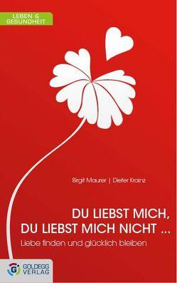 Du liebst mich, du liebst mich nicht … von Krainz,  Dieter, Maurer,  Birgit