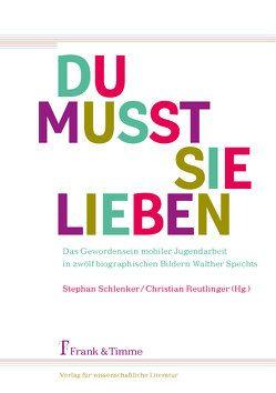 """""""Du musst sie lieben"""" – Mobile Jugendarbeit in zwölf biographischen Bildern Walter Spechts von Reutlinger,  Christian, Schlenker,  Stephan"""