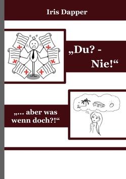 """""""Du? – Nie!"""" von Dapper,  Iris"""