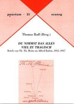 """""""DU NIMMST DAS ALLES VIEL ZU TRAGISCH"""" von Heine,  Th. Th., Kubin,  Alfred, Raff,  Thomas"""