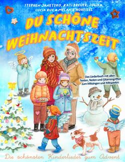 Du schöne Weihnachtszeit (Die schönsten Kinderlieder zum Advent) von Breuer,  Kati, Hoheisel,  Melanie, Janetzko,  Stephen, Lulika, Ruf,  Lucia