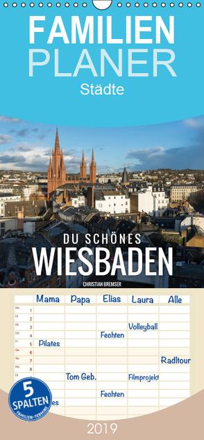 Du schönes Wiesbaden – Familienplaner hoch (Wandkalender 2019 , 21 cm x 45 cm, hoch) von Bremser,  Christian