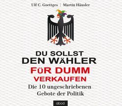 Du sollst den Wähler für dumm verkaufen von Goettges,  Ulf C., Haeusler,  Martin, Lühn,  Matthias